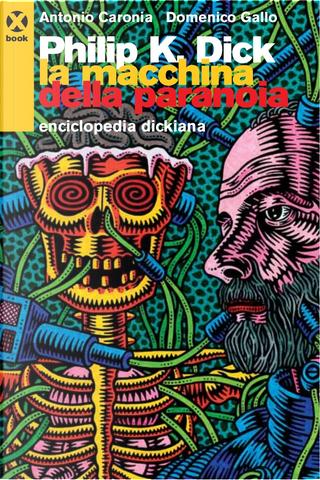Philip K. Dick - La Macchina della Paranoia by Domenico Gallo, Antonio Caronia
