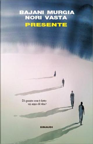 Presente by Andrea Bajani, Giorgio Vasta, Michela Murgia, Paolo Nori