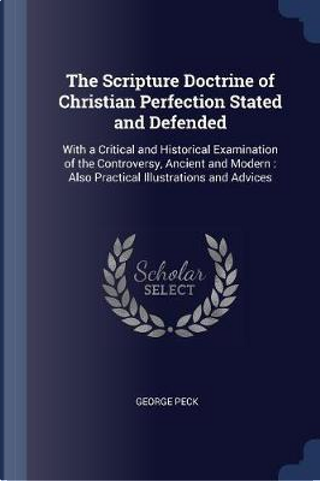 The Scripture Doctrine of Christian Perfection Stated and Defended by George Peck