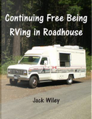 Continuing Free Being Rving in Roadhouse by Jack Wiley
