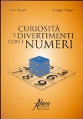 Curiosità e divertimenti con i numeri by Furio Honsell, Giorgio T. Bagni