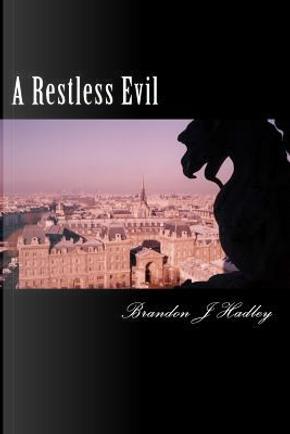 A Restless Evil by Brandon J. Hadley