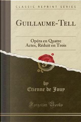 Guillaume-Tell by Etienne De Jouy