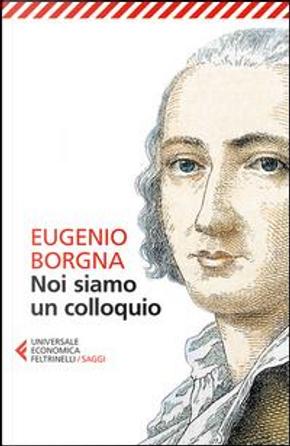 Noi siamo un colloquio. Gli orizzonti della conoscenza e della cura in psichiatria by Eugenio Borgna