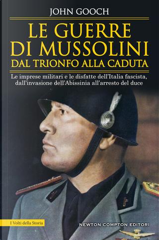 Le guerre di Mussolini dal trionfo alla caduta by John Gooch