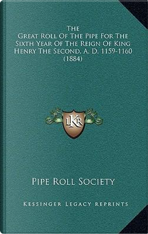 The Great Roll of the Pipe for the Sixth Year of the Reign of King Henry the Second, A. D. 1159-1160 (1884) by Pipe Roll Society