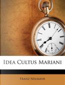 Idea Cultus Mariani by Franz Neumayr