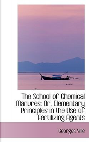 The School of Chemical Manures by Georges Ville