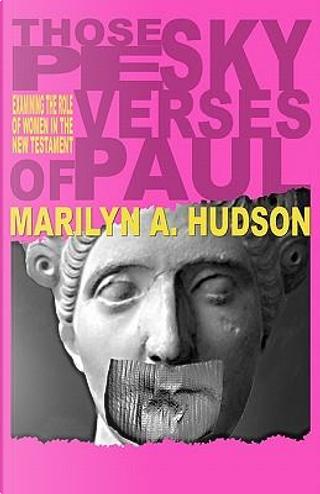 Those Pesky Verses of Paul by Marilyn A. Hudson