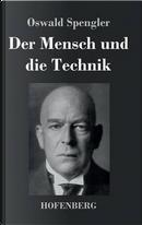 Der Mensch und die Technik by Oswald Spengler