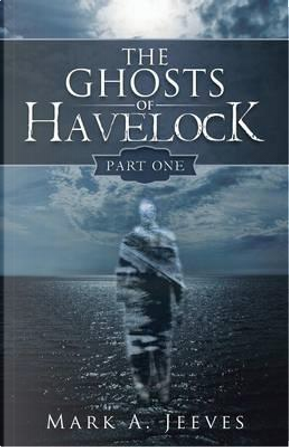 The Ghosts of Havelock by Mark A. Jeeves
