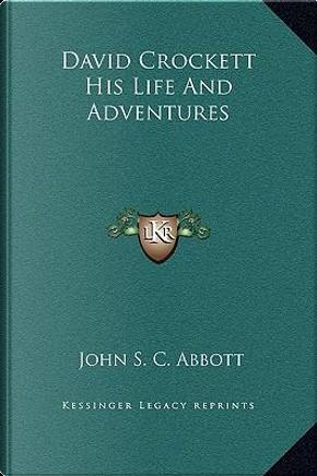 David Crockett His Life and Adventures by John S. C. Abbott