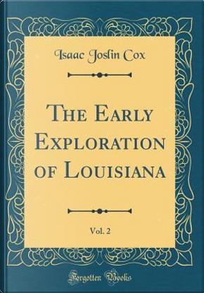 The Early Exploration of Louisiana, Vol. 2 (Classic Reprint) by Isaac Joslin Cox