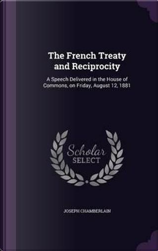 The French Treaty and Reciprocity by Joseph Chamberlain