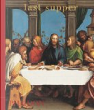 Last Supper by Editors of Phaidon Press