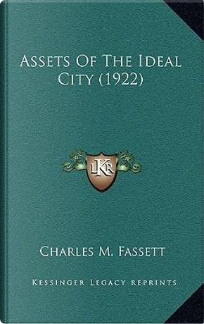 Assets of the Ideal City (1922) by Charles M. Fassett