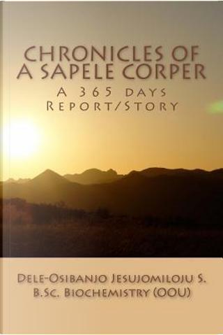 Chronicles of a Sapele Corper by Jesujomiloju Samuel Dele-osibanjo