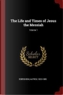 The Life and Times of Jesus the Messiah; Volume 1 by Alfred Edersheim