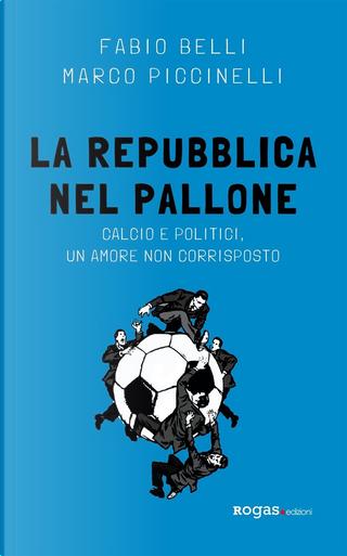 La Repubblica nel pallone by Marco Piccinelli, Fabio Belli