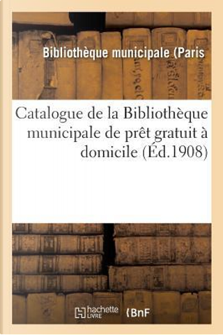 Catalogue de la Bibliotheque Municipale de Pret Gratuit a Domicile by -