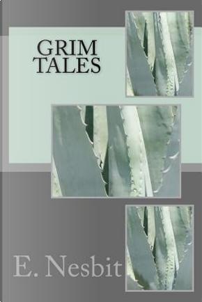 Grim Tales by E. NESBIT