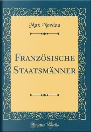 Französische Staatsmänner (Classic Reprint) by Max Nordau