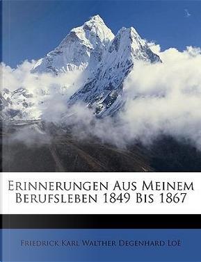 Erinnerungen Aus Meinem Berufsleben 1849 Bis 1867 by Friedrick Karl Walther Degenhard Lo