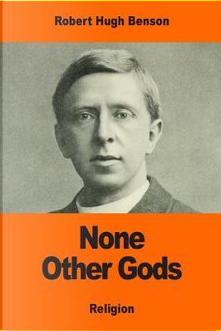 None Other Gods by Robert Hugh Benson