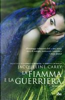 La fiamma e la guerriera by Jacqueline Carey