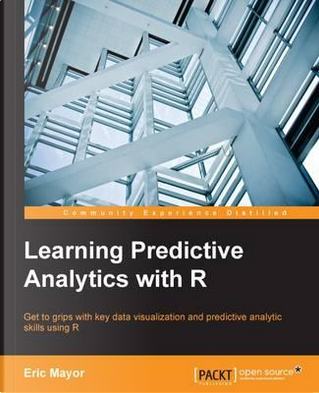 Learning Predictive Analytics With R by Eric Mayor