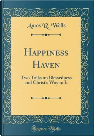 Happiness Haven by Amos R. Wells