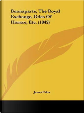 Buonaparte, The Royal Exchange, Odes Of Horace, Etc. (1842) by James Usher