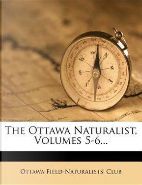 The Ottawa Naturalist, Volumes 5-6. by Ottawa Field Club