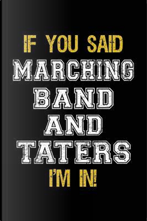 If You Said Marching Band And Taters I'm In by Dartan Creations