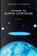 Voyage to Alpha Centauri by Michael D. O'Brien