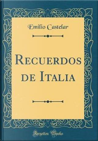 Recuerdos de Italia (Classic Reprint) by Emilio Castelar