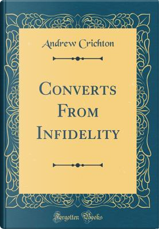Converts From Infidelity (Classic Reprint) by Andrew Crichton