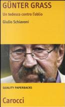 Günter Grass. Un tedesco contro l'oblio by Giulio Schiavoni
