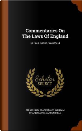 Commentaries on the Laws of England by Sir William Blackstone