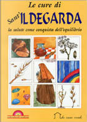 Le cure di sant'Ildegarda by Ildegarda di Bingen (santa)