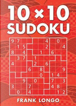10 X 10 Sudoku by Frank Longo
