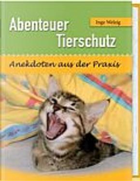 Abenteuer Tierschutz by Inge Welzig