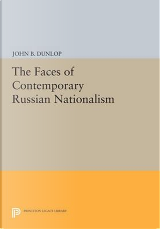 The Faces of Contemporary Russian Nationalism by John B. Dunlop