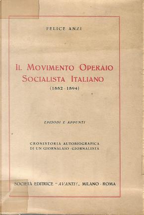 Il movimento operaio socialista italiano, (1882-1894) by Felice Anzi