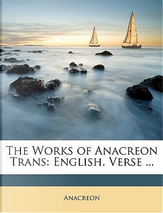 The Works of Anacreon Trans by Anacreon