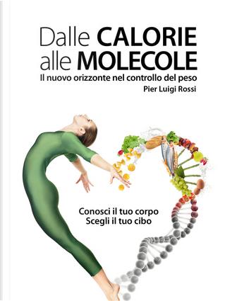 Dalle calorie alle molecole by Pier Luigi Rossi