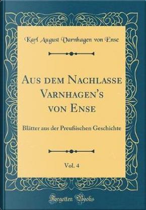 Aus dem Nachlasse Varnhagen's von Ense, Vol. 4 by Karl August Varnhagen Von Ense