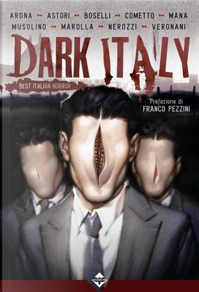 Dark Italy by Claudio Vergnani, Cristiana Astori, Danilo Arona, Davide Mana, Gianfranco Nerozzi, Luigi Musolino, Maurizio Cometto, Mauro Boselli, Samuel Marolla