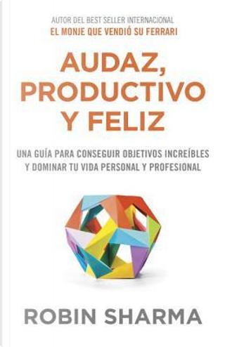 Audaz, productivo y feliz/ The Mastery Manual by Robin Sharma