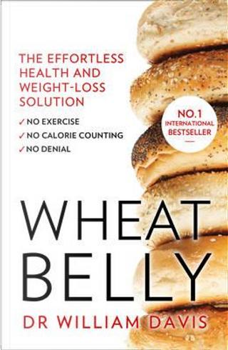 Wheat Belly by William, MD Davis